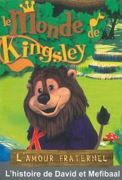 Le monde de Kingsley / L'amour fraternel : l'histoire de David et Mefibaal