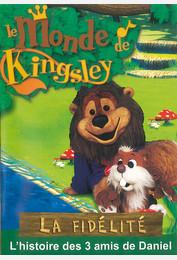 Le monde de Kingsley / La fidélité : l'histoire des 3 amis de Daniel